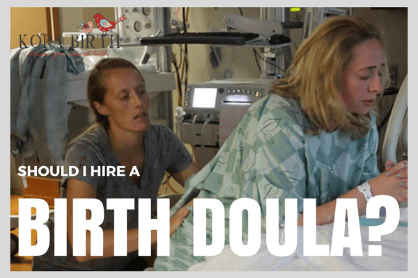 SHOULD I HIRE A BIRTH DOULA