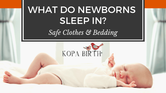 What Do Newborns Sleep In - Safe Clothes and Bedding