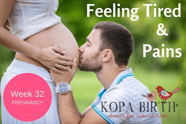 week 32 pregnancy feeling tired & pains