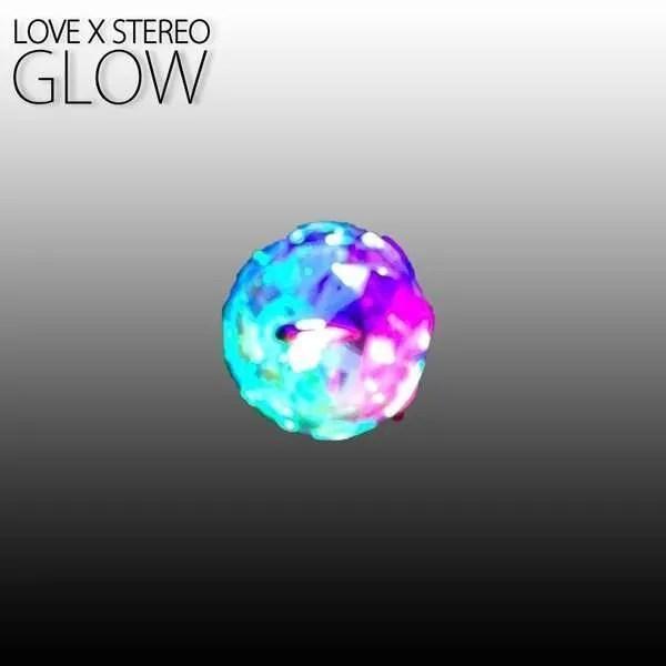 love x stereo glow