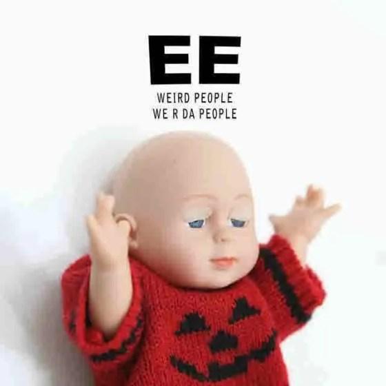 ee weird people we r da people