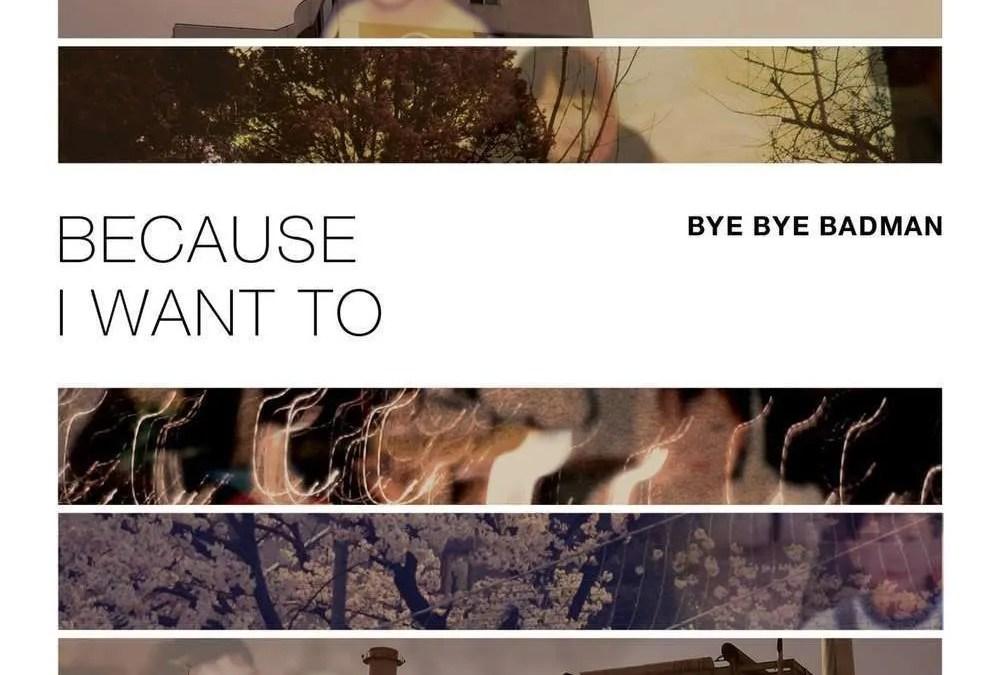 Bye Bye Badman : Because I Want To