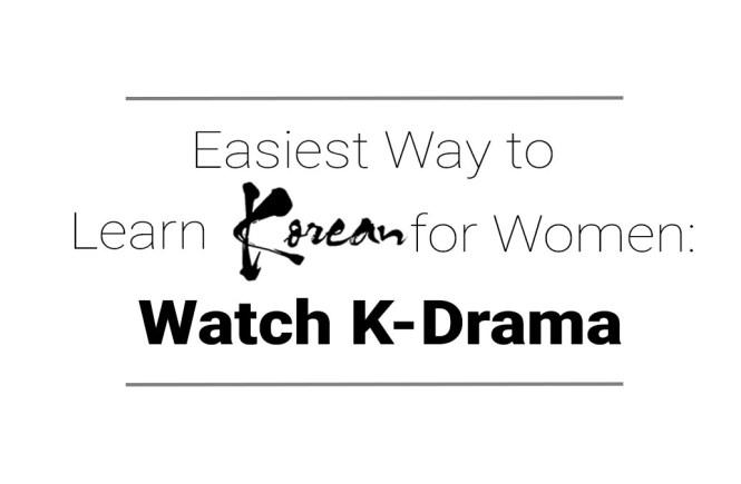 Easiest Way to Learn Korean for Women: Watch K-Drama - Korean