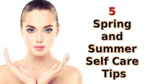 Spring and Summer Self Care Tips