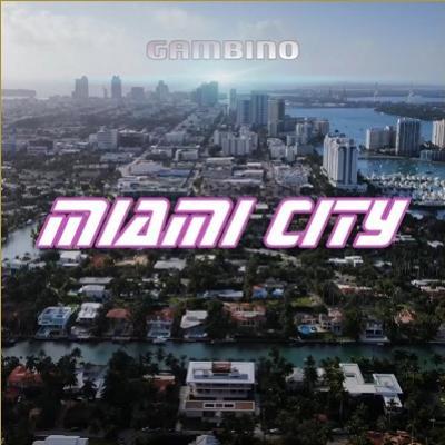 Gambino - MIAMI City lyrics