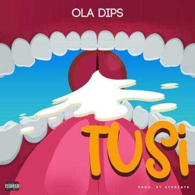 Oladips – Tusi (Prod. By AykBeats)