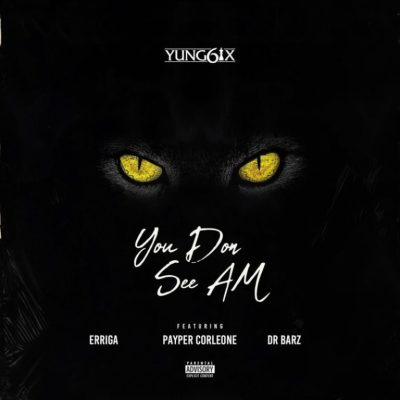 Yung6ix – You Don See Am Ft Erigga x Payper Corleone x Dr Barz Lyrics