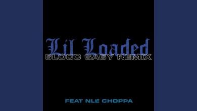 Photo of Lil Loaded Ft NLE Choppa – 6locc 6a6y Remix Lyrics