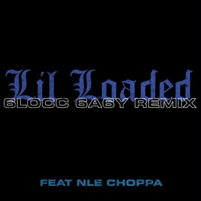 Lil Loaded Ft NLE Choppa – 6locc 6a6y Remix Lyrics