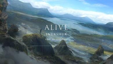 Photo of Inukshuk Ft Meggie York – Alive lyrics