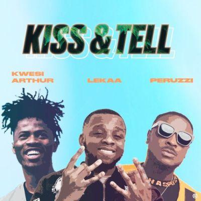 Lekaa – Kiss & Tell Ft. Peruzzi x Kwesi Arthur Lyrics