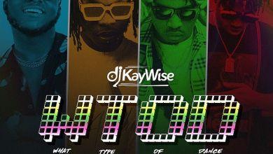 Photo of DJ Kaywise Ft Mayorkun x Naira Marley x Zlatan – What Type Of Dance