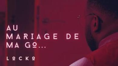 Photo of Locko – Au Mariage de ma Go part 2 lyrics