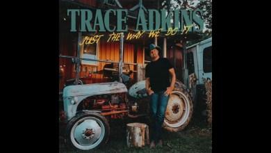 Photo of Trace Adkins – Just The Way We Do It lyrics