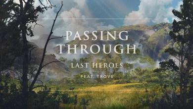 Photo of Last Heroes Ft Trove – Passing Through lyrics