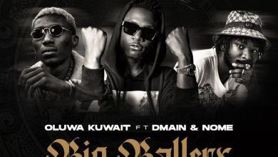 Photo of Oluwa Kuwait Ft Dmain x Nome – Big Ballers Lyrics