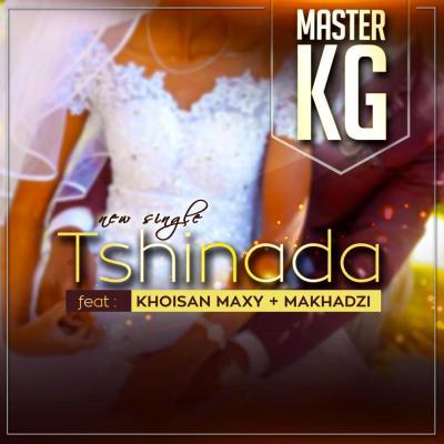 MASTER KG Ft Khoisan Maxy x Makhadzi - Tshinada Lyrics