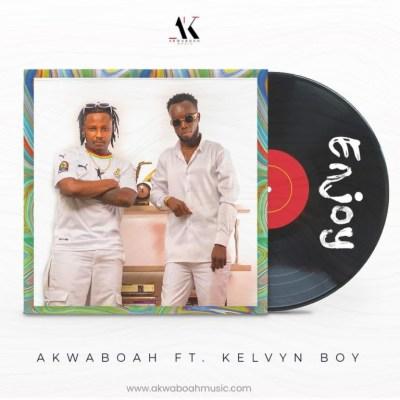 Akwaboah – Enjoy Ft Kelvyn Boy