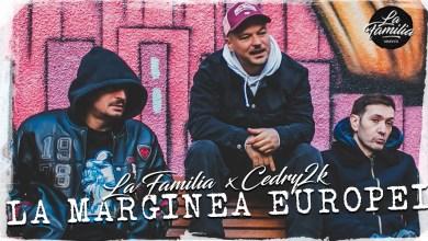 Photo of La Familia ft. Cedry2k – La marginea Europei Versuri (Lyrics)