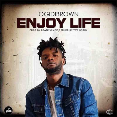 OgidiBrown - Enjoy Life (Prod By. Beatz Vampire)