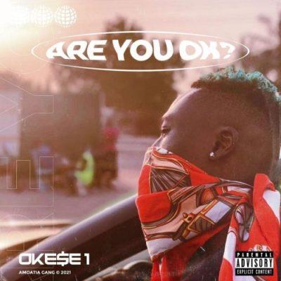 Okese 1 – Are You Okay
