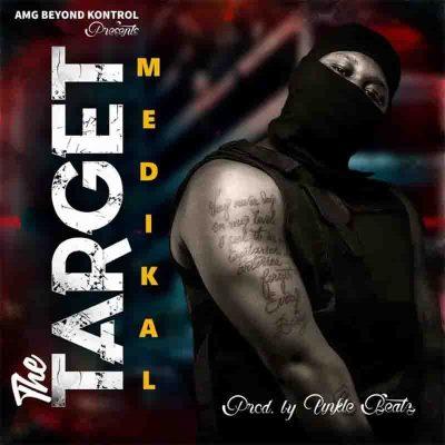 Medikal - The Target (Prod By UnkleBeatz)
