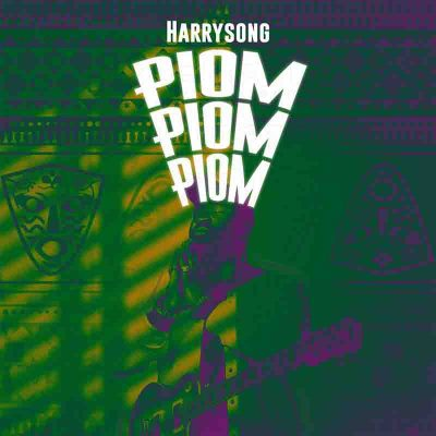 Harrysong - Piompiompiom (Produced By Philkeyz)