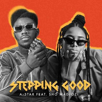 A-Star - Stepping Good Ft Sho Madjozi