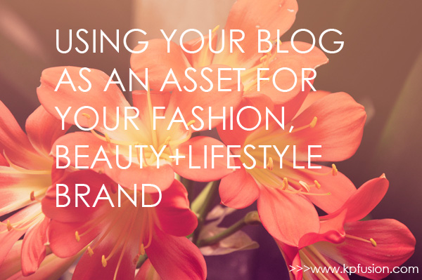 Using Your Blog As An Asset For Your Fashion, Beauty