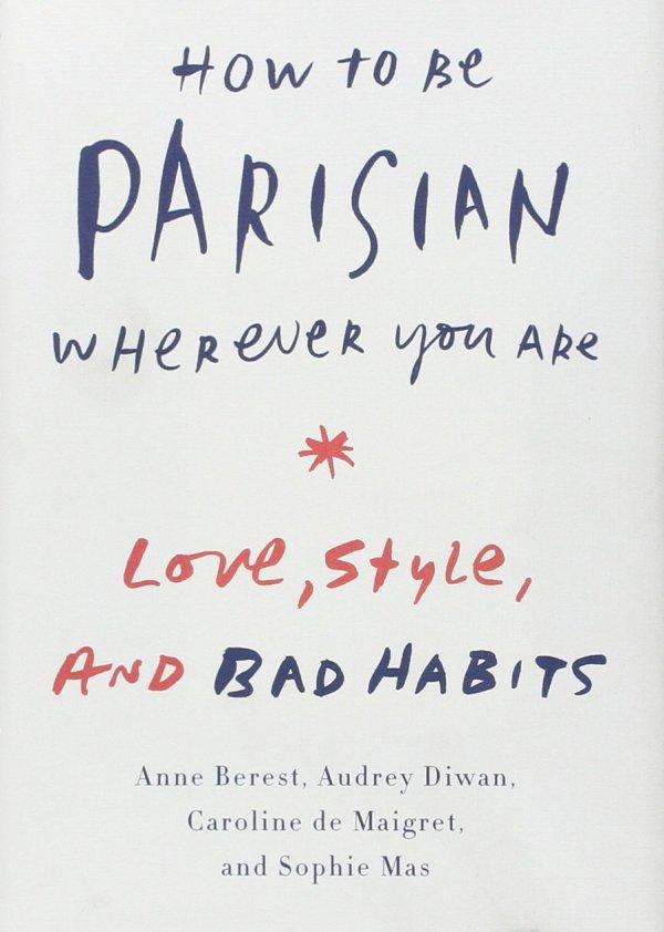 How to be Parisian Wherever You Are Anne Berest Audrey Diwan Caroline de Maigret Sophie Mas