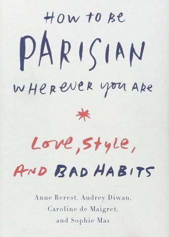 How to be Parisian Wherever You Are Anne Berest Audrey Diwan Caroline de Maigret Sophie Mas