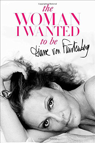 The Woman I Wanted to Be Diane von Furstenberg