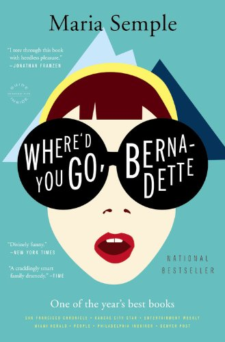 Where'd You Go Bernadette Maria Semple