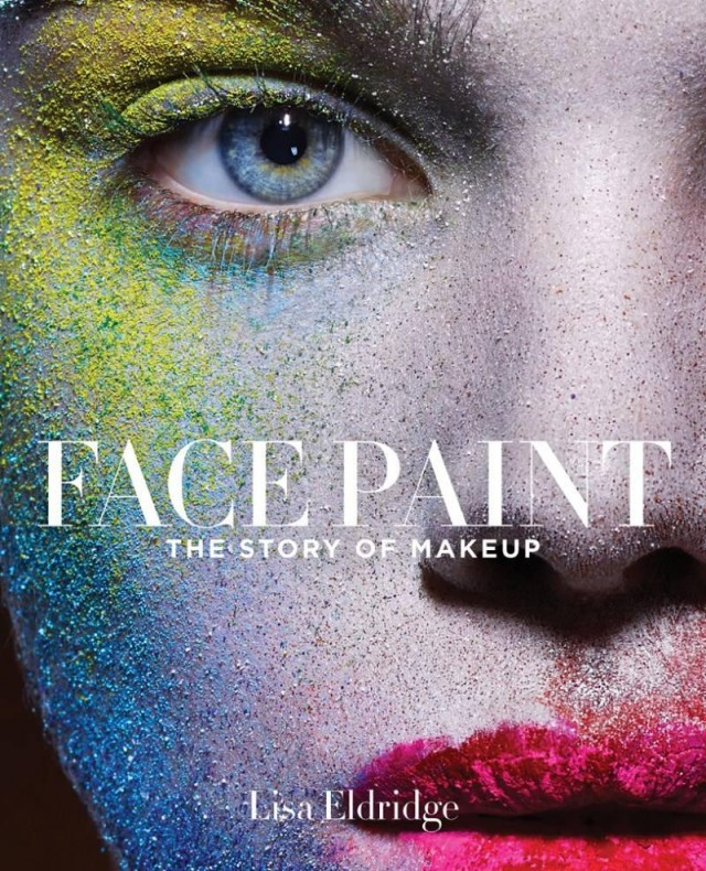 Face Paint The Story of Makeup -Lisa Eldridge