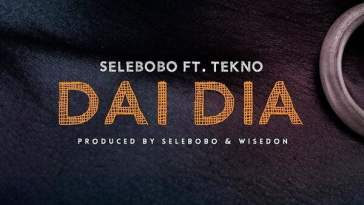 Selebobo – Dai Dia ft. Tekno Mp3 Download