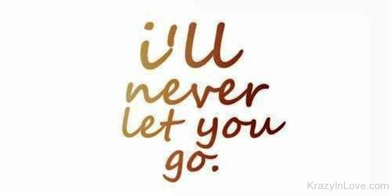 Never Let You Go - Love Pictures Images - Page 7