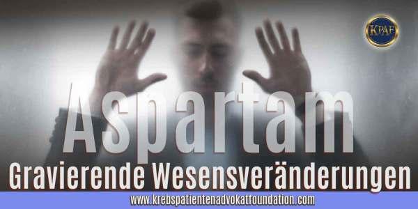 Gravierenden Wesensveränderungen durch Aspartam!