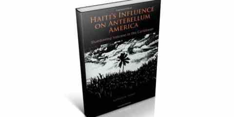 Haiti's Influence on Antebellum America: Slumbering Volcano in the Caribbean
