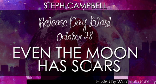 RELEASE BLITZ & GIVEAWAY: EVEN THE MOON HAS SCARS by Steph Campbell