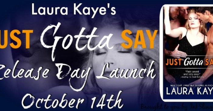 RELEASE DAY GIVEAWAY & COVER REVEAL: JUST GOTTA SAY by Laura Kaye