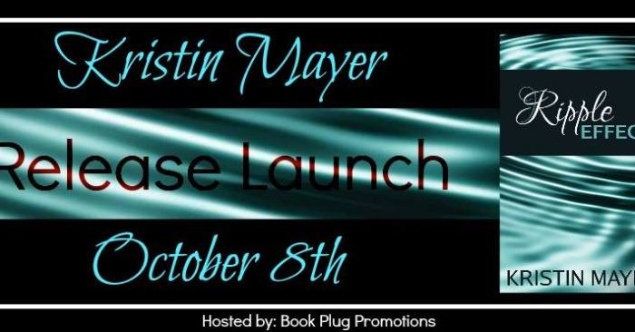 RELEASE BLITZ & GIVEAWAY: RIPPLE EFFECT by Kristin Mayer
