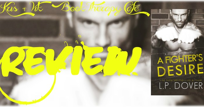 REVIEW: A FIGHTER'S DESIRE PART 1 & 2 by L.P Dover