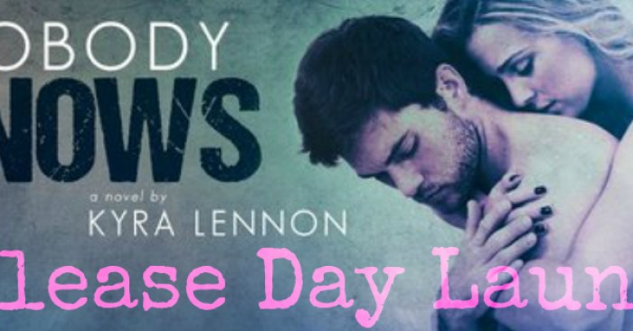 RELEASE BLITZ: NOBODY KNOWS by Kyra Lennon