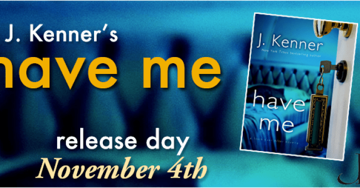 RELEASE BLITZ: HAVE ME by J. Kenner