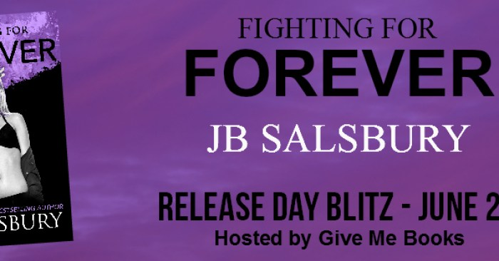 Release Blitz & #GIVEAWAY: Fighting For Forever by JB Salsbury
