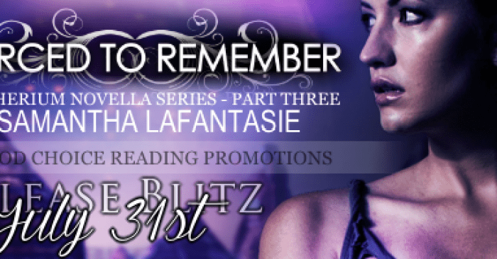 RELEASE BLITZ & GIVEAWAY: FORCED TO REMEMBER by Samantha LaFantasie