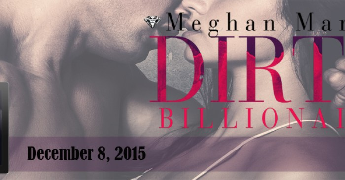 RELEASE BLITZ & EXCERPT: DIRTY BILLIONAIRE by Meghan March