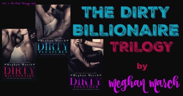 FAVORITE SERIES: THE DIRTY BILLIONAIRE TRILOGY by Meghan March