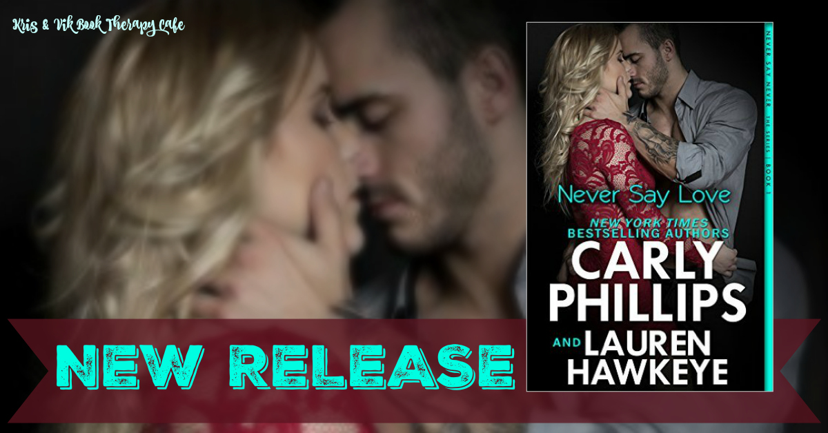 RELEASE BLITZ: NEVER SAY NEVER by Carly Phillips & Lauren Hawkeye