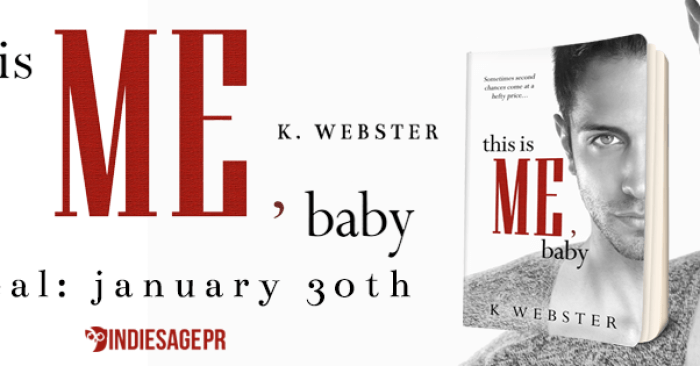 COVER REVEAL & GIVEAWAY: THIS IS ME, BABY by K Webster